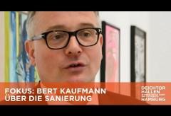 FOKUS: Bert Kaufmann über die Sanierung der Halle für aktuelle Kunst