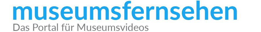 museumsfernsehen – Das Portal für Museumsvideos