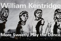 William Kentridge | More Sweetly Play the Dance