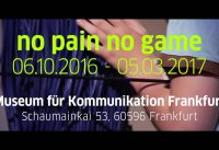 """Ausstellung """"no pain no game"""" im Museum für Kommunikation Frankfurt"""