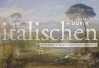Unter italischen Himmeln. Italienbilder des 19. Jahrhunderts zwischen Lorrain, Turner und Böcklin – Albertinum