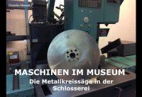 Maschinen im Museum – Die Metallkreissäge in der Schlosserei