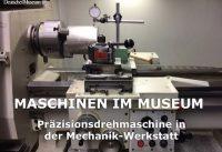 Maschinen im Museum – Präzisionsdrehmaschine in der Mechanik-Werkstatt
