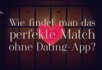 Historische Fragen, mal anders gestellt:  Perfektes Match ohne Dating-App?