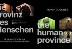 Staatliche Kunstsammlungen Dresden: Heiner Goebbels. Die Provinz des Menschen