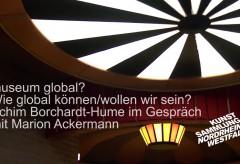 Futur 3: museum global? Mit Achim Borchardt-Hume in der Kunstsammlung NRW