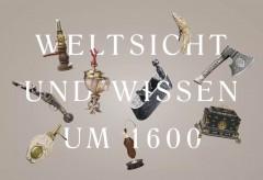 Staatliche Kunstsammlungen Dresden: Weltsicht und Wissen um 1600. Dauerausstellung im Residenzschloss