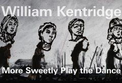 William Kentridge | More Sweetly Play the Dance