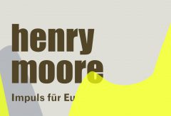 Henry Moore. Impuls für Europa