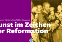 Städel startet Themen Digitorials – Mit der Reformation geht's los