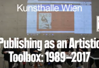 Publishing as an Artistic Toolbox: 1989–2017